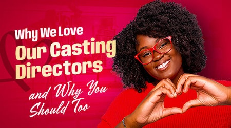 Why We Love Our Casting Directors and Why You Should Too