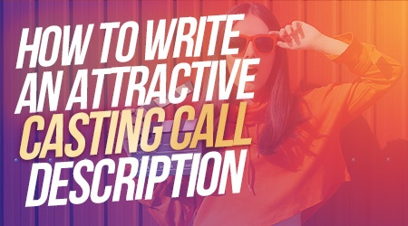 How to Write Attractive Casting Call Descriptions