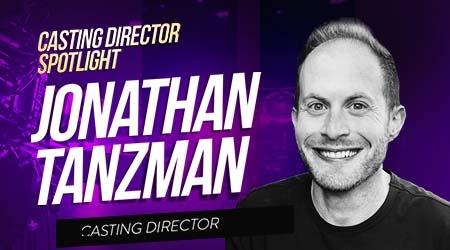 Casting Spotlight: Jonathan Tanzman, Independent Casting Director